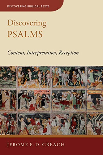 Discovering Psalms: Content, Interpretation, Reception (Discovering Biblical Texts (Dbt))