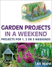 Garden Projects in a Weekend: Projects for 1, 2 or 3 Weekends