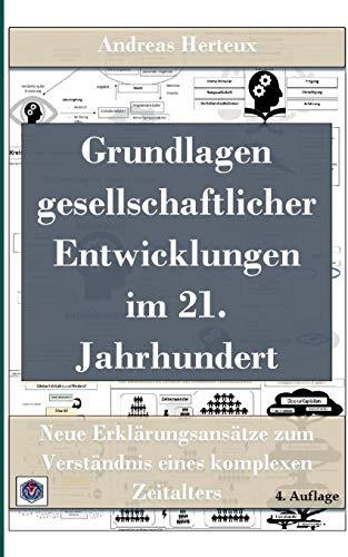 Grundlagen gesellschaftlicher Entwicklungen im 21. Jahrhundert: Neue Erklärungsansätze zum Verständnis eines komplexen Zeitalters - 4. Auflage