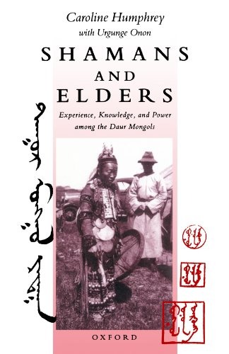 Shamans and Elders: Experience, Knowledge, and Power among the Daur...