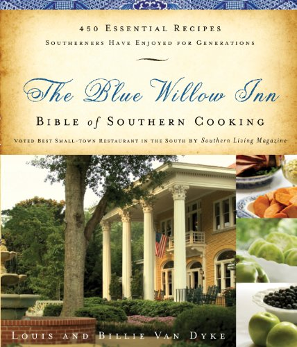 The Blue Willow Inn Bible of Southern Cooking: 450 Essential Recipes Southerners Have Enjoyed for Generations by [Louis Van Dyke]