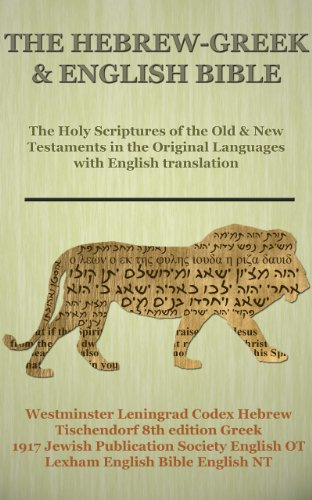 The Hebrew-Greek & English Bible: Holy Scriptures of the Old & New Testaments in the Original Languages with English translation (English Edition)