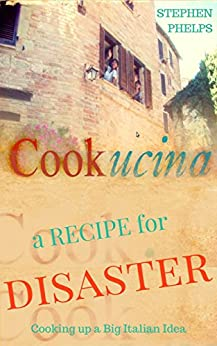 A Recipe for Disaster: Cooking Up a Big Italian Idea by [Stephen Phelps]
