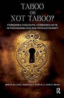 Taboo or Not Taboo? Forbidden Thoughts, Forbidden Acts in Psychoanalysis and Psychotherapy (Psychology, Psychoanalysis & Psychotherapy)