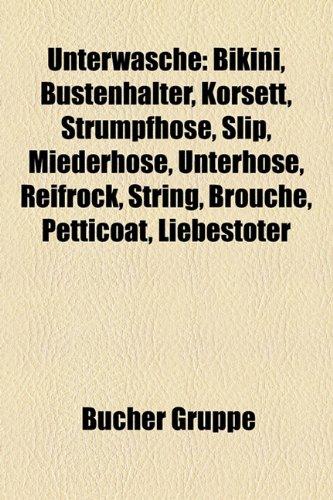 Unterwasche: Bikini, Bustenhalter, Korsett, Strumpfhose, Slip, Miederhose, Unterhose, Reifrock, String, Brouche, Petticoat, Liebest