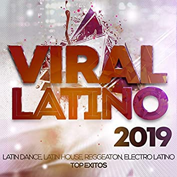 Viral Latino 2019 - Latin Pop, Latin House, Reggaeton, Electro Latino Top Exitos.