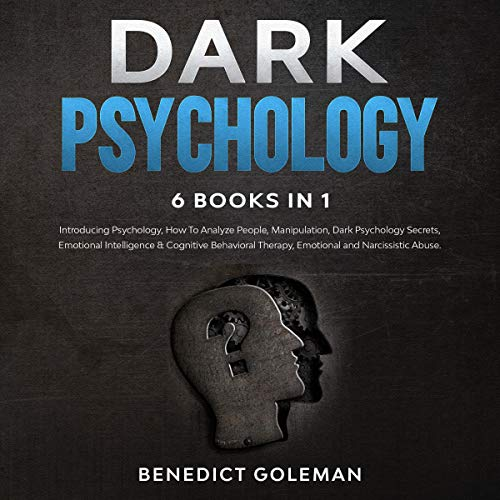 Dark Psychology: 6 Books in 1: Introducing Psychology, How to Analyze People, Manipulation, Dark Psy