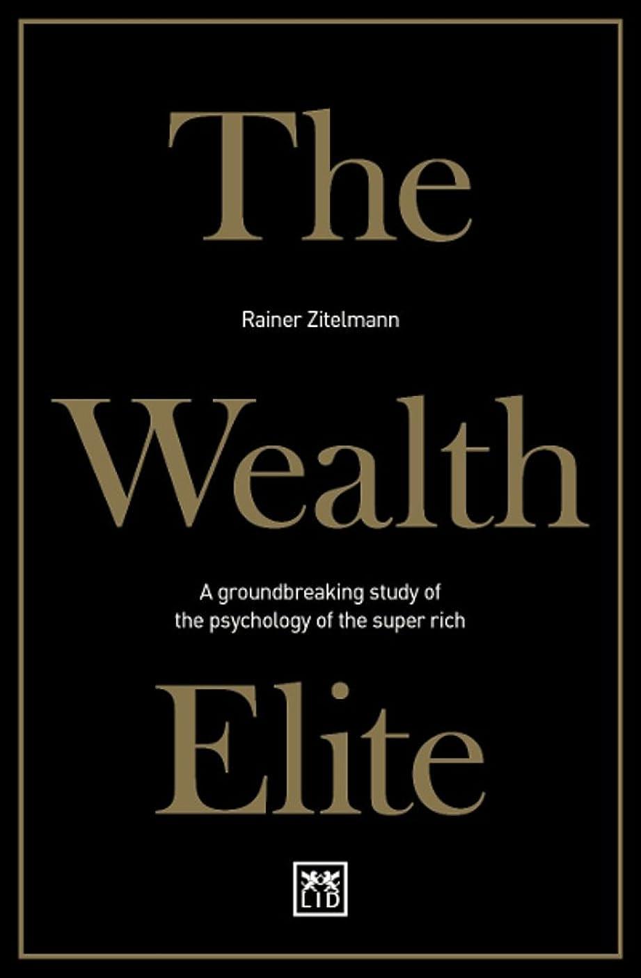 はがきしたがって空気The Wealth Elite: A groundbreaking study of the psychology of the super rich (English Edition)