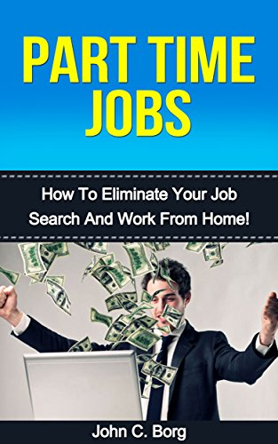 Part Time Jobs: How To Eliminate Your Job Search And Work From Home
