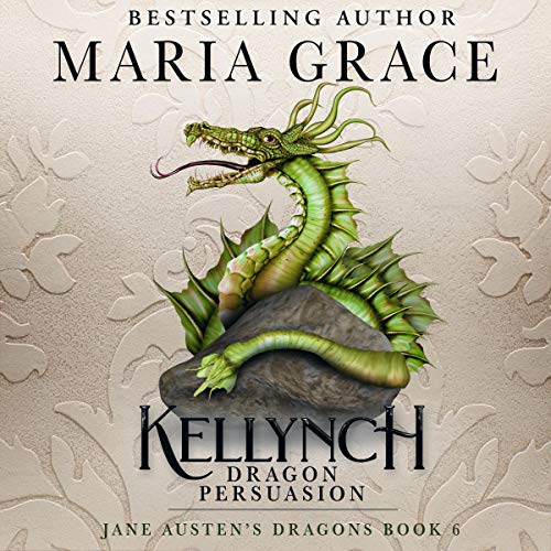 Kellynch: Dragon Persuasion Audiobook By Maria Grace cover art
