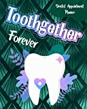 Toothgether Forever: Dentist Appointment Planner Keep Your Appointments Organized And Write Down Every Detail You Need