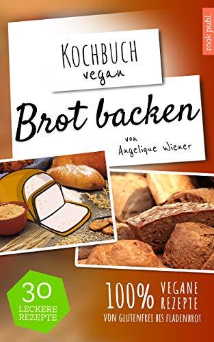 Brot backen: 30 leckere Rezepte | 100% vegane Rezepte