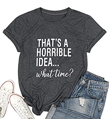 Thats A Horrible Idea What Time T Shirt Womens Funny Drinking Party Shirt Short Sleeve Top Tee Blouse Dark Grey