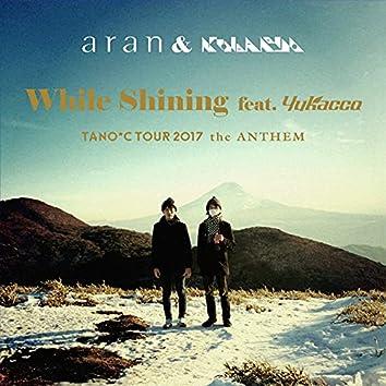 While Shining (TANO*C TOUR 2017 ANTHEM)