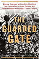 The Guarded Gate: Bigotry, Eugenics and the Law That Kept Two Generations of Jews, Italians, and Other European Immigrants Out of America
