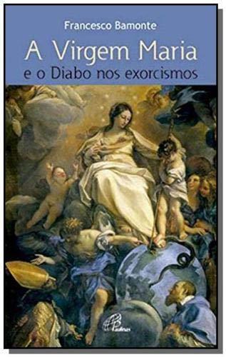 VIRGEM MARIA E O DIABO NOS EXORCISMOS - 1ª