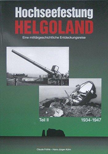 Hochseefestung Helgoland. Eine militärhistorische Entdeckungsreise: 1934-1947