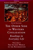 The Other Side of Western Civilization: Readings in Everyday Life : The Ancient World to the Reformation