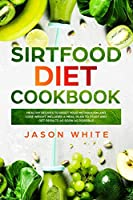 Sirtfood diet: Cookbook: healthy recipes to reset your metabolism and lose weight. Included a meal plan to start and get results as soon as possible