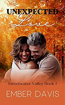 Unexpected Love (Sweetwater Valley Book 1) by [Ember Davis]