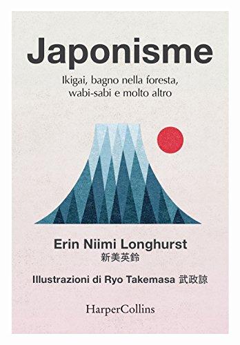 Japonisme. Ikigai, bagno nella foresta, wabi-sabi e molto altro