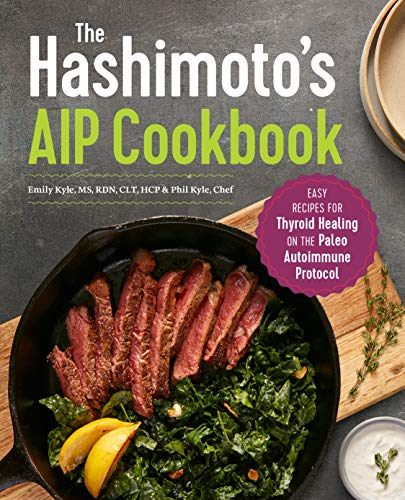 The Hashimotos AIP Cookbook: Easy Recipes for Thyroid Healing on the Paleo Autoimmune Protocol