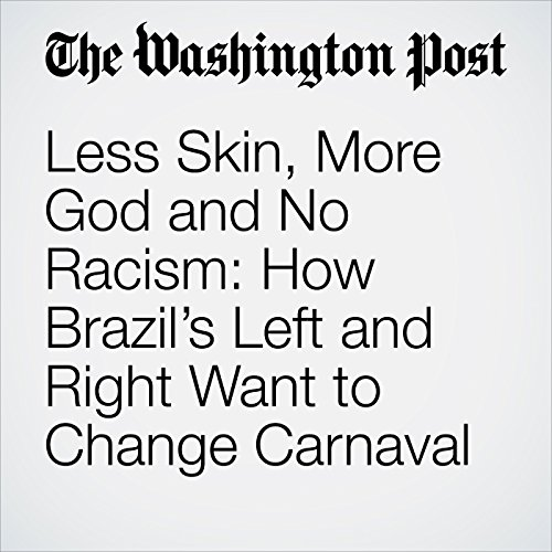 Less Skin, More God and No Racism: How Brazil's Left and Right Want to Change Carnaval copertina