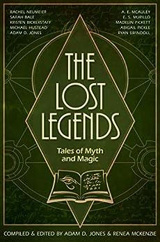 The Lost Legends: Tales of Myth and Magic by [Adam D. Jones, Ryan Swindoll, Rachel Neumeier, Renea McKenzie]