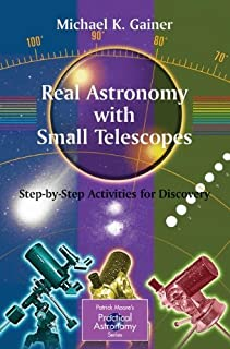 Real Astronomy with Small Telescopes: Step-by-Step Activities for Discovery (The Patrick Moore Practical Astronomy Series)