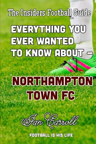 Everything You Ever Wanted to Know About - Northampton Town FC