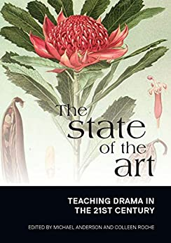The State of the Art: Teaching Drama in the 21st Century by [Professor Michael Anderson, Colleen Roche]
