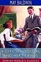 A City Schoolgirl and Her Friends (Esprios Classics)