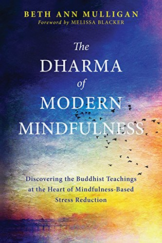 The Dharma of Modern Mindfulness: Discovering the Buddhist Teachings at the Heart of Mindfulness-Based Stress Reduction (English Edition)