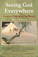 Seeing God Everywhere: Essays on Nature and the Sacred (Perennial Philosophy)