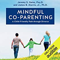 Mindful Co Parenting Audiobook By Jeremy S Gaies Psy D James B