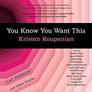 You Know You Want This                   By:                                                                                                                                 Kristen Roupenian                               Narrated by:                                                                                                                                 Aubrey Plaza,                                                                                        Jayme Mattler,                                                                                        Molly Pope,                   and others                 Length: 7 hrs and 30 mins     107 ratings     Overall 4.0