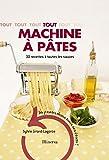 Tout machine à pâtes - 30 Recettes à toutes les sauces