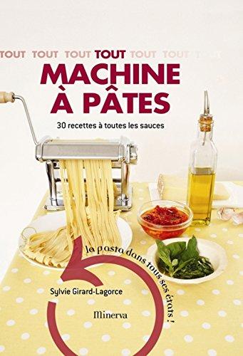 Tout machine à pâtes: 30 Recettes à toutes les sauces