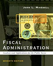 Fiscal Administration: Analysis and Applications for the Public Sector [FISCAL ADMINISTRATION 7/E]