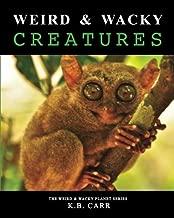 Weird & Wacky Creatures: Strange, Weird Animals That Share Our World! (The Weird & Wacky Planet Series) (Volume 1)