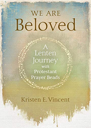We Are Beloved: A Lenten Journey With Protestant Prayer Beads