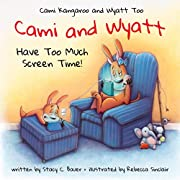 Cami and Wyatt Have Too Much Screen Time: a children's book that encourages imagination and family time (Cami Kangaroo and Wyatt Too 3)
