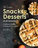 The Unique Snacks & Desserts of All Seasons: A Cookbook Featuring 50 Recipes for You to Enjoy