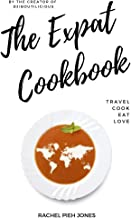 The Expat Cookbook: Travel. Cook. Eat. Love.