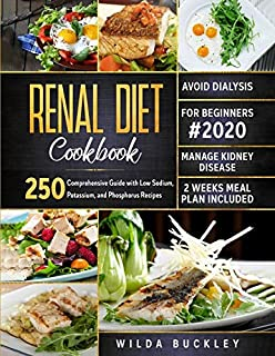 Renal Diet Cookbook for Beginners #2020: Comprehensive Guide with 250 Low Sodium, Potassium, and Phosphorus Recipes | Mana...