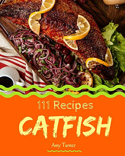 111 Catfish Recipes: Greatest Catfish Cookbook of All Time (English Edition)