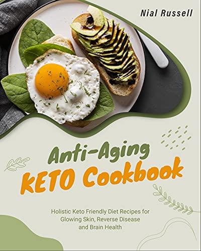 51SJmDQDoZS. SL500  - Anti-Aging Keto Cookbook: Holistic Keto Friendly Diet Recipes for Glowing Skin, Reverse Disease and Brain Health