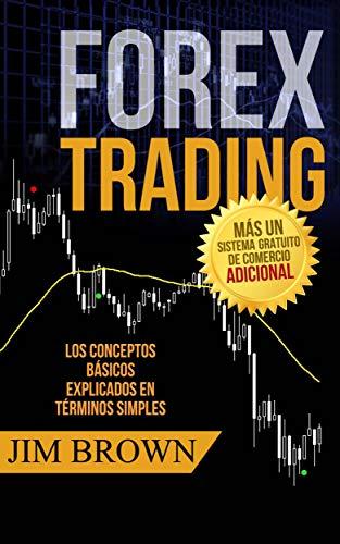 Forex Trading: Los conceptos básicos explicados en términos simples (Spanish Edition)