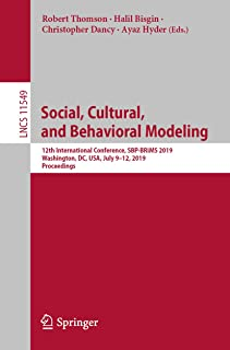 Social, Cultural, and Behavioral Modeling: 12th International Conference, SBP-BRiMS 2019, Washington, DC, USA, July 9–12, 2019, Proceedings (Information ... incl. Internet/Web, and HCI Book 11549)