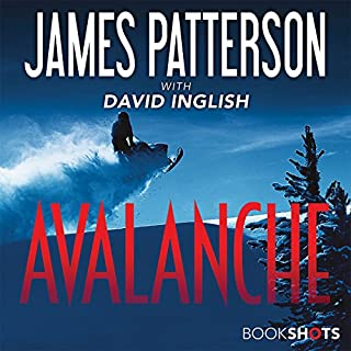 Avalanche                   Written by:                                                                                                                                 James Patterson,                                                                                        David Inglish - contributor                               Narrated by:                                                                                                                                 Peter Ganim                      Length: 3 hrs and 35 mins     1 rating     Overall 5.0